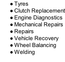 Tyres Clutch Replacement Engine Diagnostics Mechanical Repairs Repairs Vehicle Recovery Wheel Balancing Welding